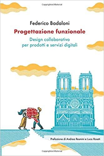 libri ux design Progettazione funzionale [versione a colori]: Design collaborativo per prodotti e servizi digitali badaloni