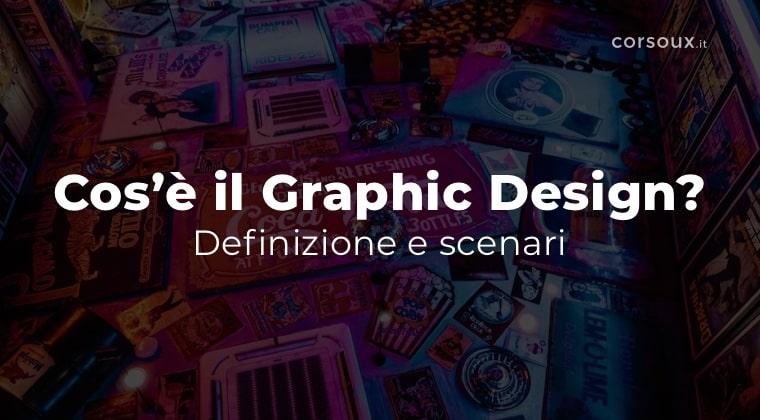 Cos'è il Graphic design: definizione e scenari per il 2021 1
